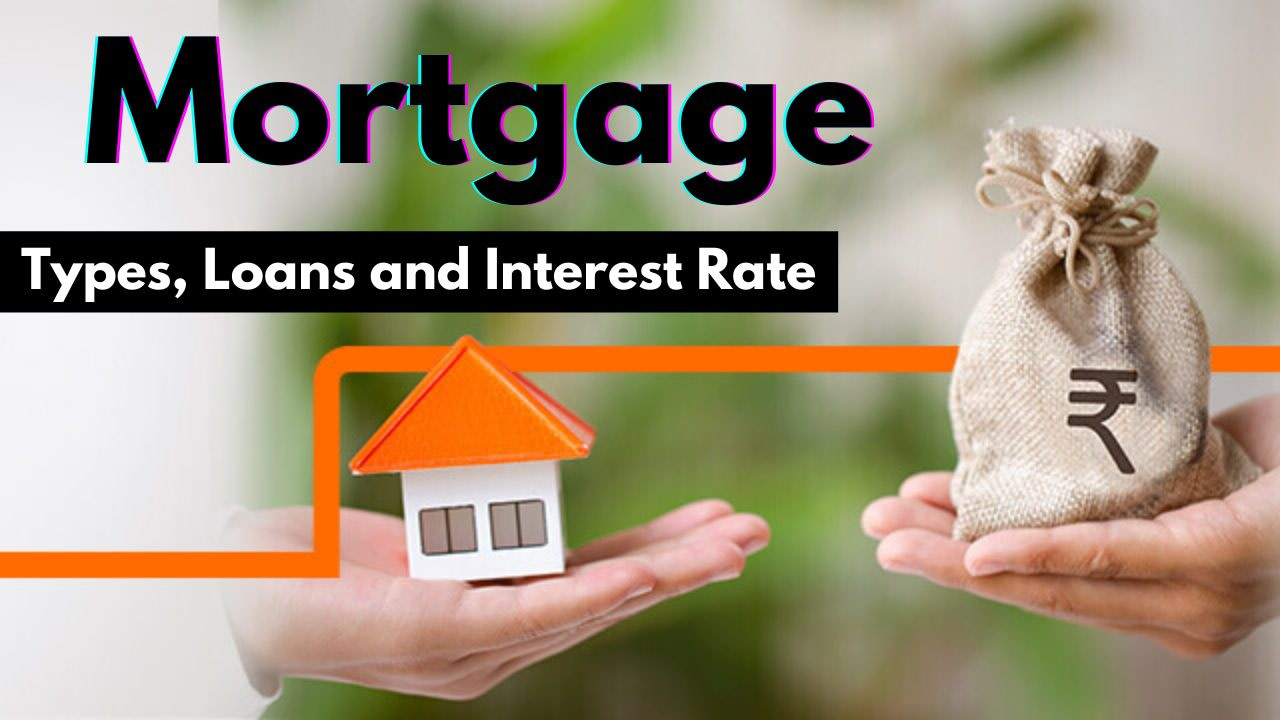 You are currently viewing Mortgage: Types, loans, and interest rates