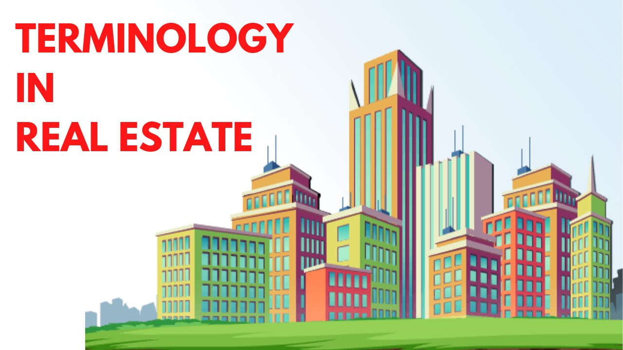 You are currently viewing TERMINOLOGY IN REAL ESTATE: Terms homebuyers should be familiar with