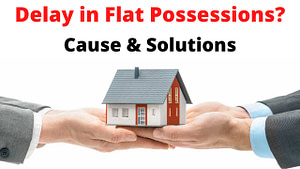 Read more about the article Delay in Flat possessions: Problems and Solutions