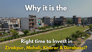 Read more about the article Why it is the right time to invest in Zirakpur, Mohali, Kharar & Derabassi?