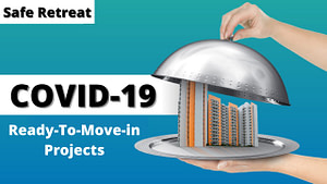 Read more about the article Safe Retreat in Nerve-wracking times of COVID-19 for Home Buyers: Ready-To-Move-In Project