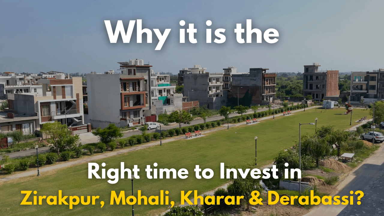 Why it is the right time to invest in Zirakpur, Mohali, Kharar & Derabassi?