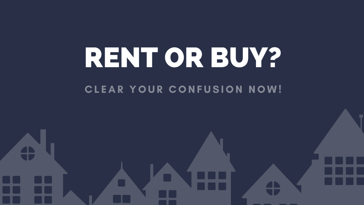 Rent Vs Buy? Let's Answer