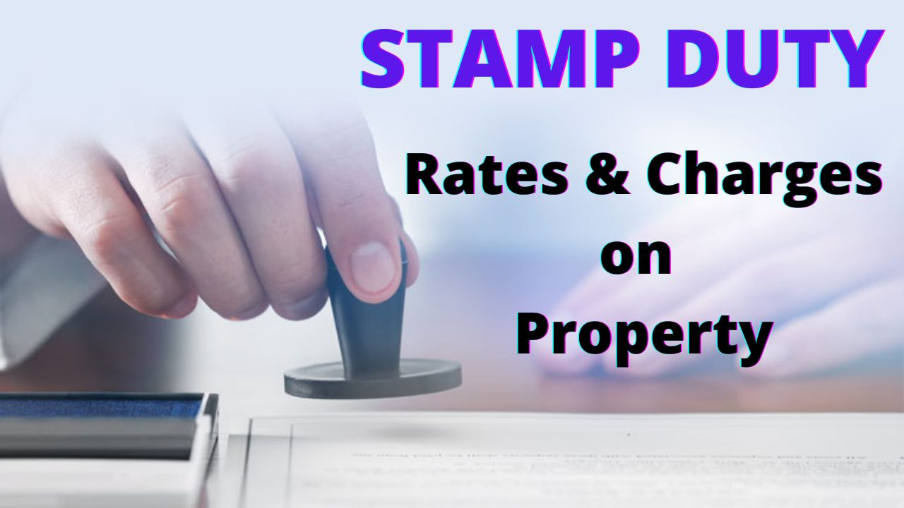 Stamp duty: Rates and Charges on Property