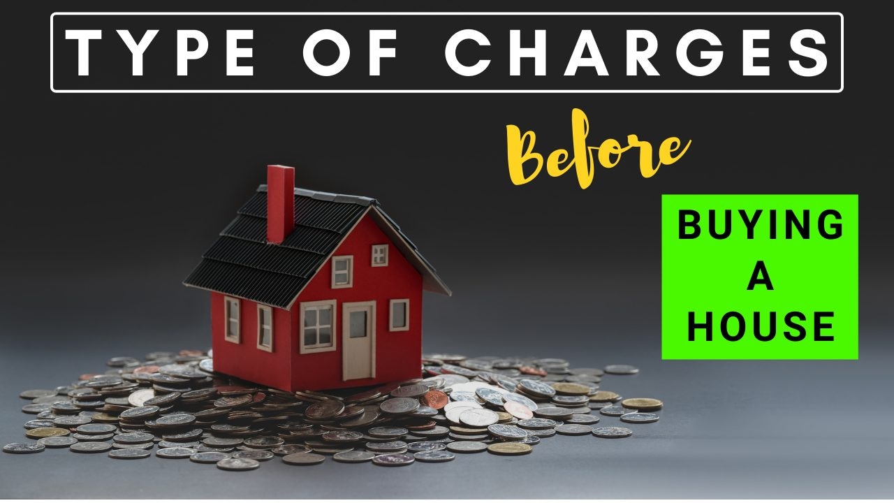 Types of additional charges you should consider before buying a house